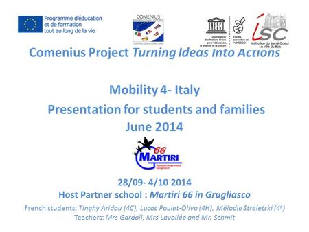 Comenius Project Turning Ideas Into Actions Mobility 4- Italy Presentation for students and families June 2014 28/09- 4/10 2014 Host Partner school : Martiri.