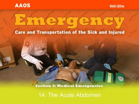 "14: The Acute Abdomen. 1.Define the term ""acute abdomen."" 2.Identify the signs and symptoms of the acute abdomen and the necessity for immediate transport."