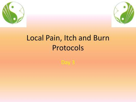 Local Pain, Itch and Burn Protocols Day 3. So, the protocol: Idea: Move Energy AWAY from the problem! 1. Surround your problem with needles 2. Place your.