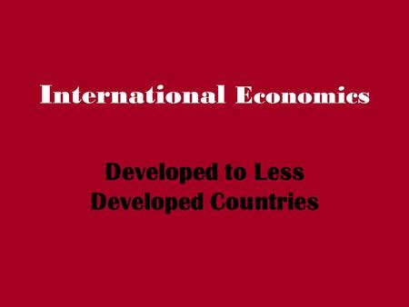International Economics Developed to Less Developed Countries.
