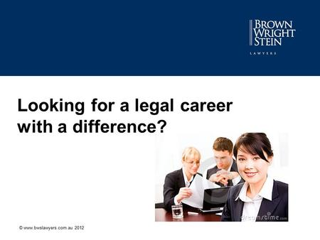 Looking for a legal career with a difference? © www.bwslawyers.com.au 2012.