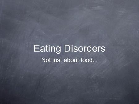 Eating Disorders Not just about food....