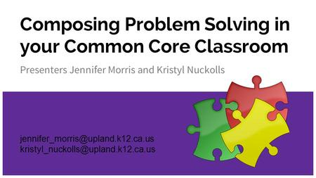 Composing Problem Solving in your Common Core Classroom Presenters Jennifer Morris and Kristyl Nuckolls