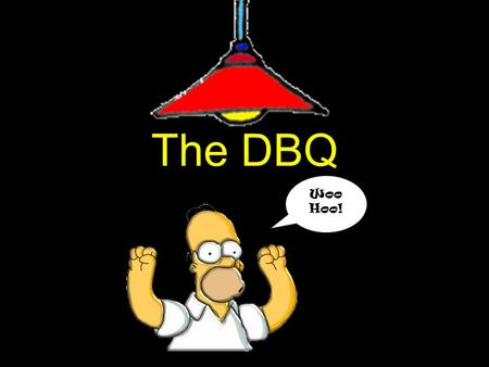 The DBQ Woo Hoo!. READ! oYou can't start writing the essay for 10 minutes so you might as well read the docs!