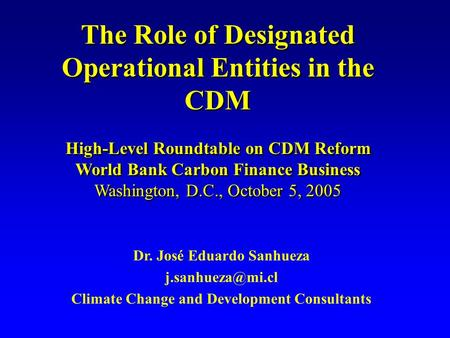 The Role of Designated Operational Entities in the CDM High-Level Roundtable on CDM Reform World Bank Carbon Finance Business Washington, D.C., October.
