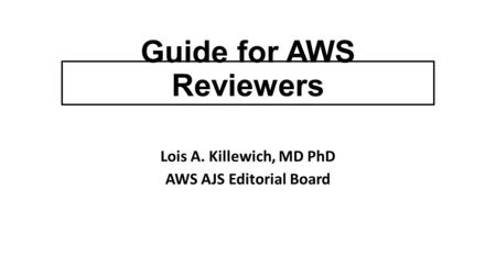 Guide for AWS Reviewers Lois A. Killewich, MD PhD AWS AJS Editorial Board.