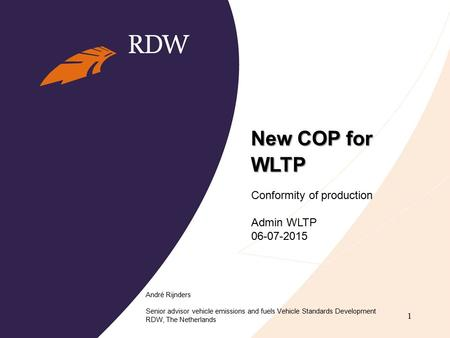 New COP for WLTP André Rijnders Senior advisor vehicle emissions and fuels Vehicle Standards Development RDW, The Netherlands 1 Conformity of production.