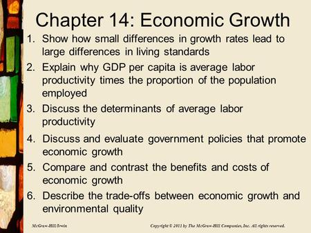 McGraw-Hill/Irwin Copyright © 2011 by The McGraw-Hill Companies, Inc. All rights reserved. Chapter 14: Economic Growth 1.Show how small differences in.