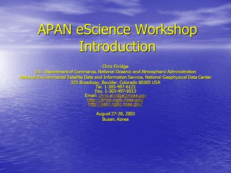 APAN eScience Workshop Introduction Chris Elvidge U.S. Department of Commerce, National Oceanic and Atmospheric Administration National Environmental Satellite.