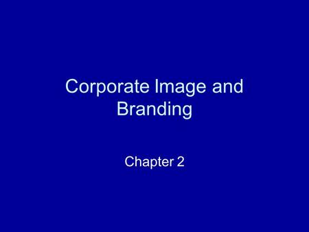 Corporate Image and Branding Chapter 2. Discussion Points: How important are brand names? How important are brand names for clothes? What product categories.