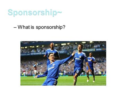 –What is sponsorship?. Sponsorship is a form of marketing in which companies attach their name, brand, or logo to an event for the purpose of achieving.