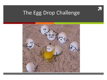 The Egg Drop Challenge Egg Drop Challenge.