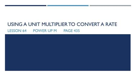 USING A UNIT MULTIPLIER TO CONVERT A RATE LESSON 64POWER UP MPAGE 435.