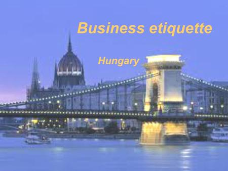 Business etiquette Hungary. Contact and communication It helps if you are introduced to someone, Hungarians trust friend's friends more Social gatherings.