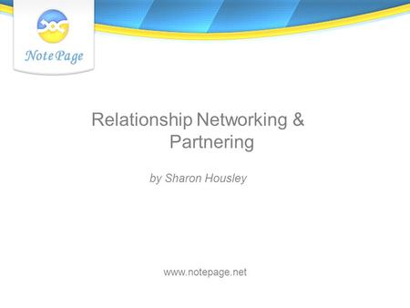 Relationship Networking & Partnering by Sharon Housley www.notepage.net.