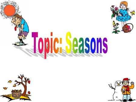Topic: Seasons.