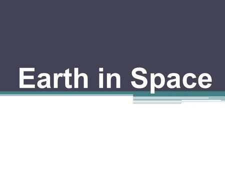 Earth in Space. What causes day and night? ROTATION : Earth spinning on its axis is called its rotation and it causes day and night. It takes 24 hours.
