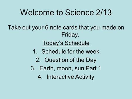 Take out your 6 note cards that you made on Friday.