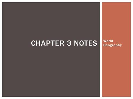 World Geography CHAPTER 3 NOTES.  A. What is the main cause of the earth's seasons/weather?  Tilt of the Earth and the revolution of the Earth I. SEASONS.