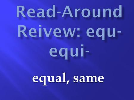 Equal, same.  What is the word that describes an object with sides of equal length?