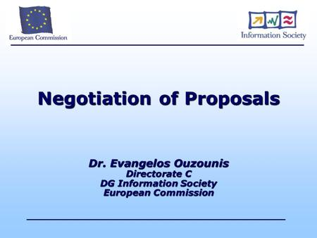 Negotiation of Proposals Dr. Evangelos Ouzounis Directorate C DG Information Society European Commission.