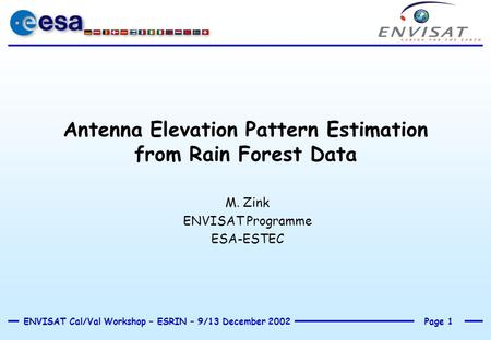 Page 1ENVISAT Cal/Val Workshop – ESRIN – 9/13 December 2002 Antenna Elevation Pattern Estimation from Rain Forest Data M. Zink ENVISAT Programme ESA-ESTEC.