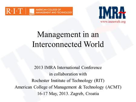 2013 IMRA International Conference in collaboration with Rochester Institute of Technology (RIT) American College of Management & Technology (ACMT) 16-17.