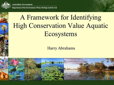 A Framework for Identifying High Conservation Value Aquatic Ecosystems Harry Abrahams © Andrew Tatnell.