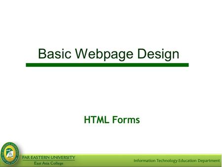 Basic Webpage Design HTML Forms. Objectives Learn how to use HTML to create a form. Explain the concept of forms Know the difference of GET and POST Discuss.
