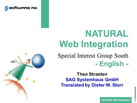 NATURAL Web-Integration 1 / 27/28-Feb-98 TST NATURAL Web Integration Special Interest Group South - English - Theo Straeten SAG Systemhaus GmbH Translated.