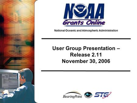 National Oceanic and Atmospheric Administration User Group Presentation – Release 2.11 November 30, 2006.