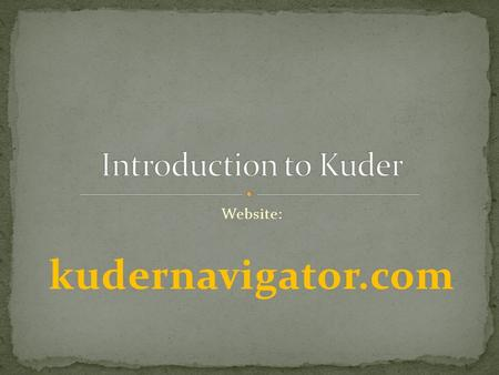 Website: kudernavigator.com. Click on New Users Link.