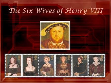 The Six Wives of Henry VIII ANTECEDENTS During the 16th century, the Protestant Reformation played an extraordinary part in European faith, culture,