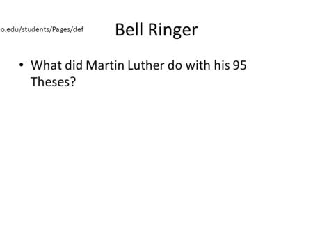 Bell Ringer What did Martin Luther do with his 95 Theses? https://portal.saintleo.edu/students/Pages/def ault.aspx.