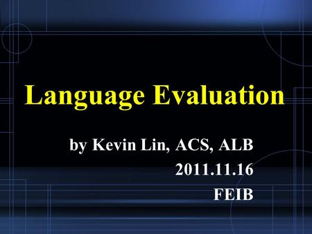Language Evaluation by Kevin Lin, ACS, ALB 2011.11.16 FEIB.