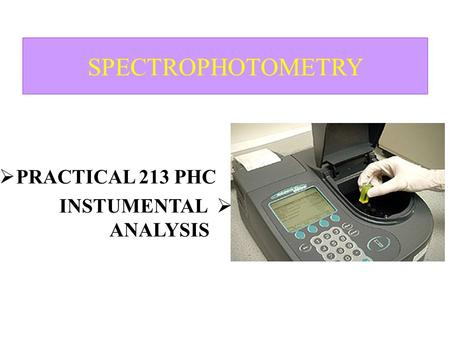 SPECTROPHOTOMETRY PRACTICAL 213 PHC INSTUMENTAL ANALYSIS.