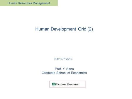 Prof. Y. Sano Graduate School of Economics Nov 27 th 2013 Human Development Grid (2) Human Resources Management.