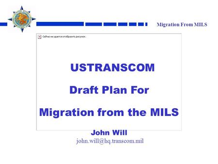 Migration From MILS USTRANSCOM Draft Plan For Migration from the MILS John Will