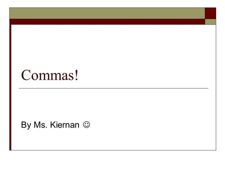 Commas! By Ms. Kiernan. Why are commas so important?