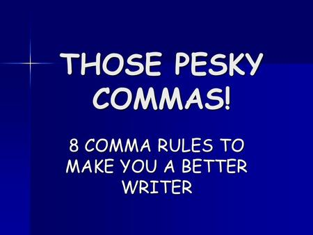 THOSE PESKY COMMAS! 8 COMMA RULES TO MAKE YOU A BETTER WRITER.