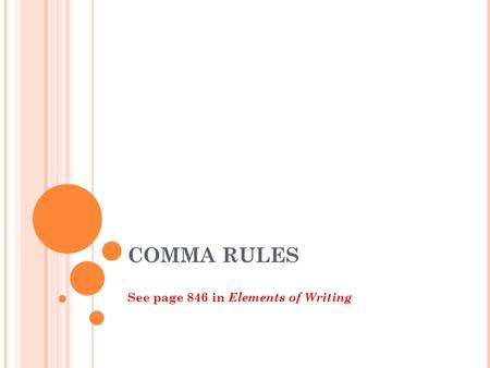 COMMA RULES See page 846 in Elements of Writing. C OMMA V OCABULARY Clause : A group of words that contains a verb and its subject and is used as part.