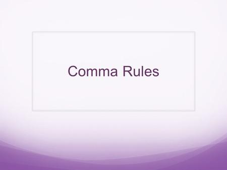 Comma Rules.