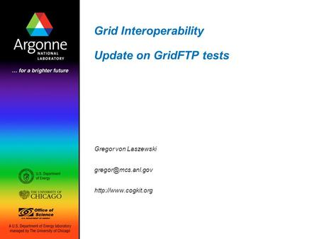 Grid Interoperability Update on GridFTP tests Gregor von Laszewski