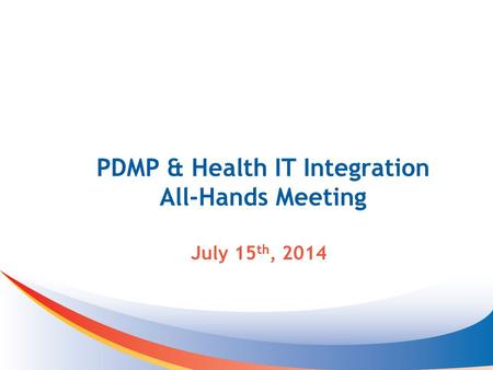 PDMP & Health IT Integration All-Hands Meeting July 15 th, 2014.