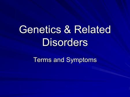 Genetics & Related Disorders Terms and Symptoms. 2 Terms You Must Know… Diploid – number of chromosomes in most body cells. Humans have 46. Haploid –