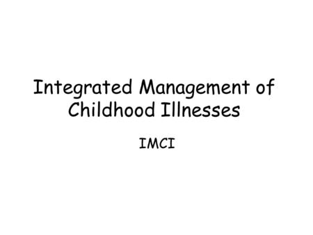 Integrated Management of Childhood Illnesses IMCI.