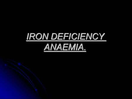 IRON DEFICIENCY ANAEMIA.. Nutritional and metabolic aspects of the iron: Iron in the body is about 2.5-3 g. Iron in the body is about 2.5-3 g. Iron.