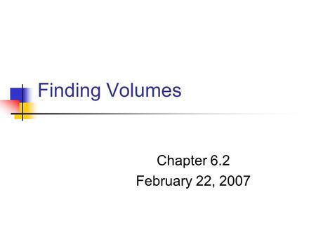 Finding Volumes Chapter 6.2 February 22, 2007. In General: Vertical Cut:Horizontal Cut:
