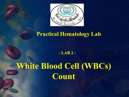 White Blood Cell (WBCs) Count Practical Hematology Lab - LAB 2 -