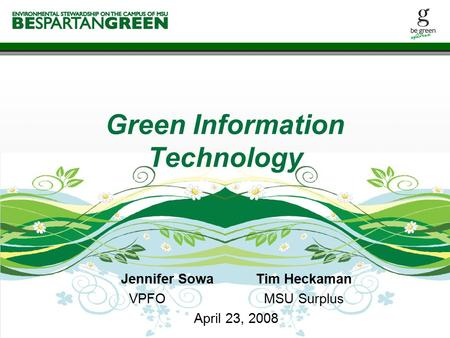 Jennifer SowaTim Heckaman VPFOMSU Surplus April 23, 2008 Green Information Technology.